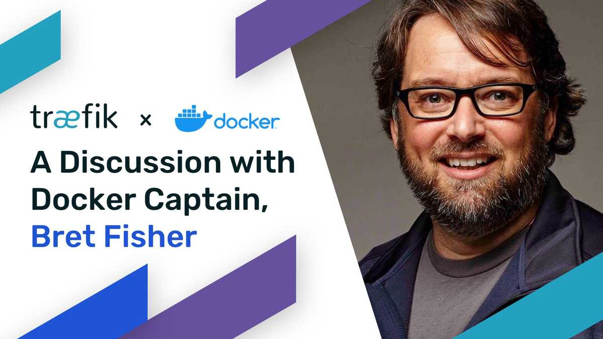Traefik and Docker: A Discussion with Docker Captain, Bret Fisher