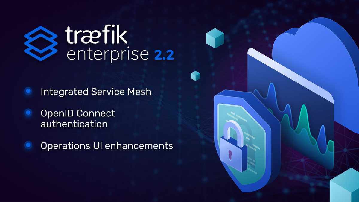 Announcing Traefik Enterprise 2.2, now an all-in-one ingress, API management, and service mesh solution