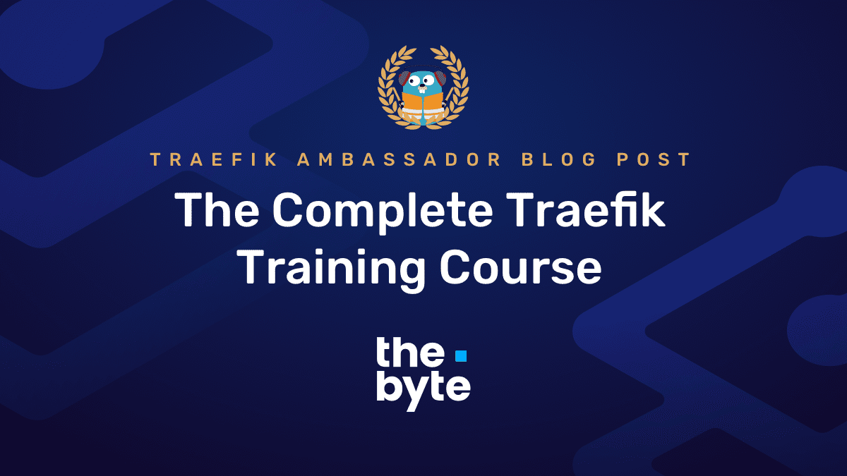 The Complete Traefik Training  Course