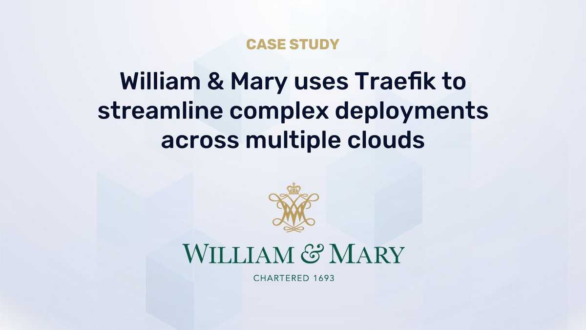 William & Mary uses Traefik to Streamline Complex Deployments Across Multiple Clouds