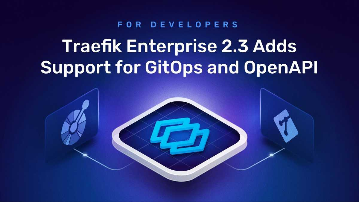 For Developers, Traefik Enterprise 2.3 Adds Support for GitOps and OpenAPI