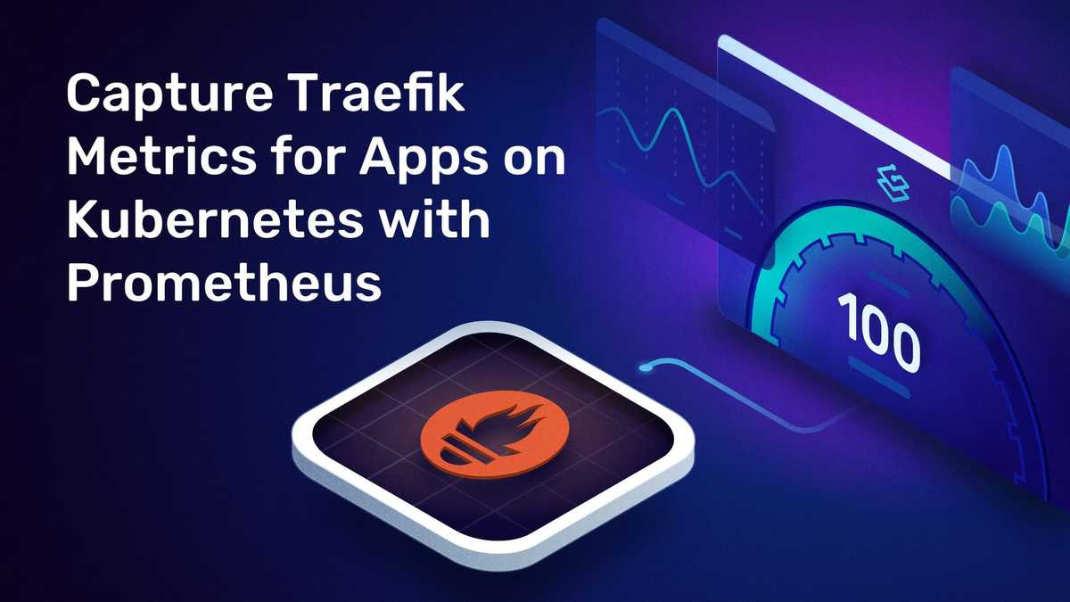 Capture Traefik Metrics for Apps on Kubernetes with Prometheus