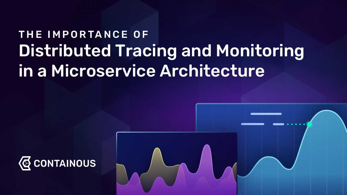 The Importance of Distributed Tracing and Monitoring in a Microservice Architecture