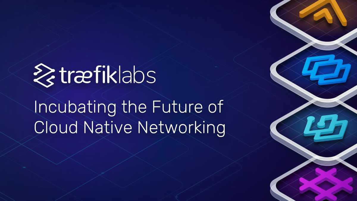 Traefik Labs: Incubating the Future of Cloud Native Networking