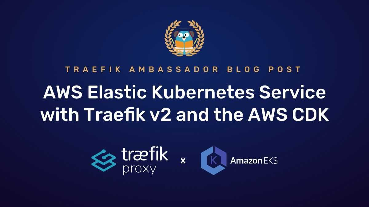 AWS Elastic Kubernetes Service with Traefik v2 and the AWS CDK