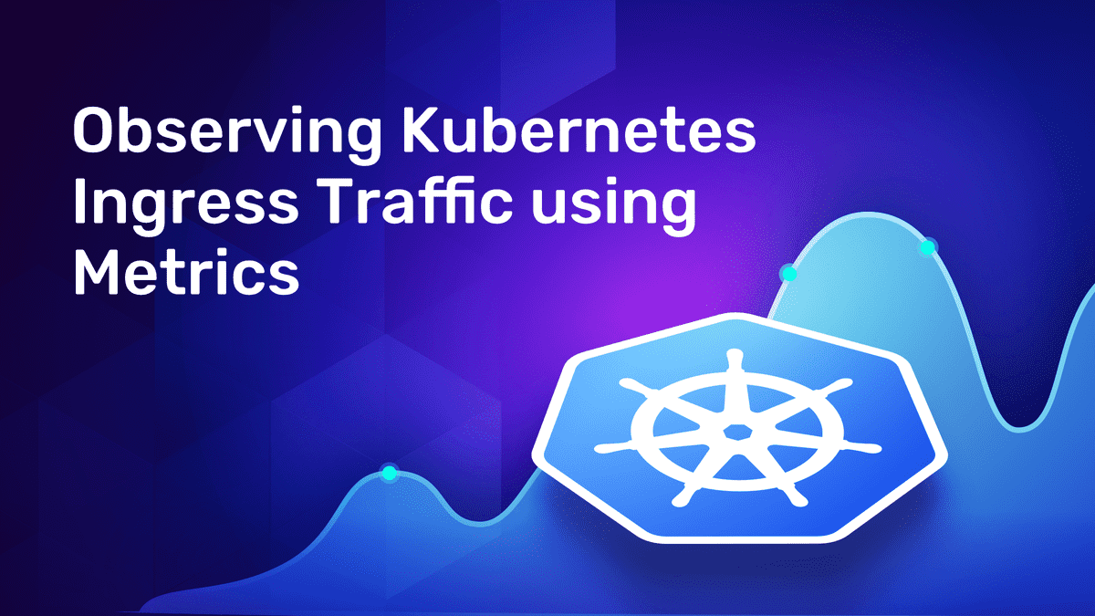 Observing Kubernetes Ingress Traffic using Metrics