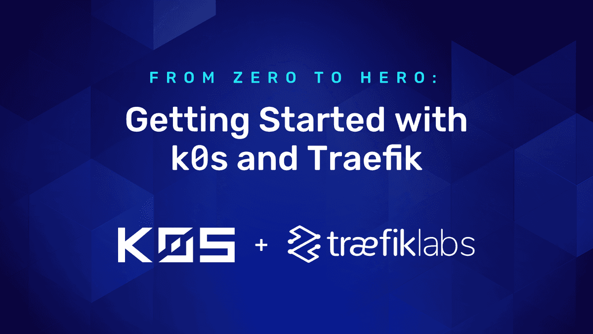 From Zero to Hero: Getting Started with k0s and Traefik