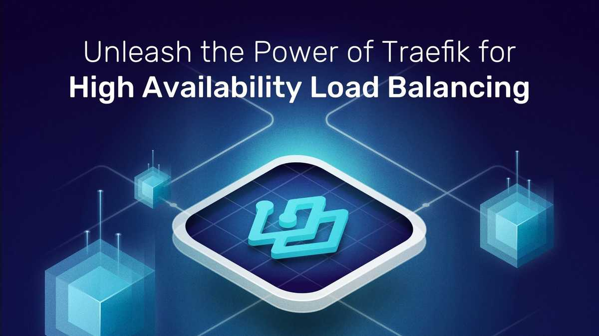 Unleash the Power of Traefik for High Availability Load Balancing